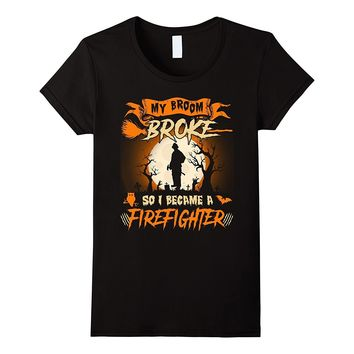 My broom broke I became a Firefighter Halloween T-Shirt