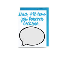 Dad I will love you forever because... word bubble DIY write it yourself greeting card blue gray Fathers day dad birthday greeting card