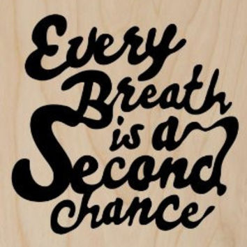 'Every Breath is a Second Chance' Black Text Inspirational Quote - Plywood Wood Print Poster Wall Art