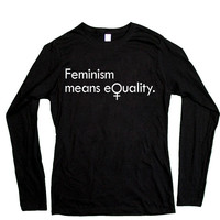 Feminism Means Equality -- Women's Long-Sleeve