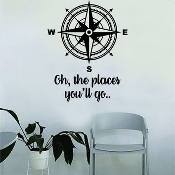 Compass Rose Oh the Places You'll Go v4 Wall Decal Quote Home Room Decor Decoration Art Vinyl Sticker Inspirational Motivational Adventure Teen Travel Wanderlust Explore
