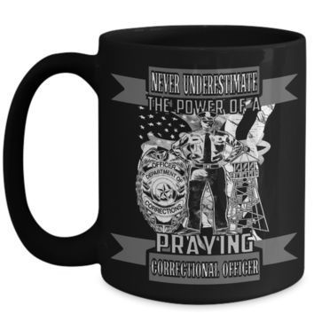Never Underestimate the Power of a Praying Correctional Officer Coffee Mug