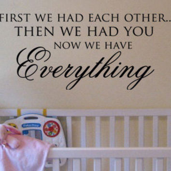 First we had each other, then we had you.. now we have everything vinyl wall art decal