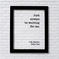 J.M. Barrie - Peter Pan - Floating Quote. Just always be waiting for me – Love Wait for Me Romantic