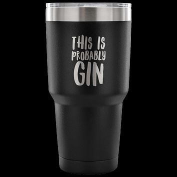 This is Probably Gin TumblerDouble Wall Vacuum Insulated Hot Cold Travel Cup 30oz BPA Free