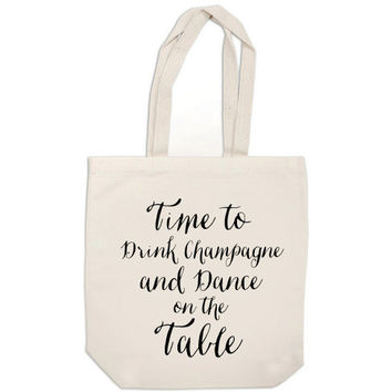 bridesmaid totes - Time to Drink Champagne and Dance on the Table - calligraphy canvas tote bags wedding welcome bags