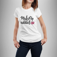 Makeup Addict Shirt, Makeup Shirt, Makeup Lover Shirt, Makeup Artist Shirt, Gift For Makeup Lover, Makeup Addict Top