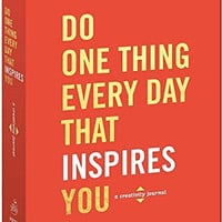 Do One Thing Every Day That Inspires You: A Creativity Journal