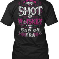 Someone's Shot Of Whiskey Than Everyone's Cup of Tea T-Shirt