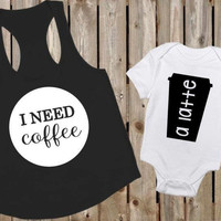 I need coffee - a latte (mommy and me set)