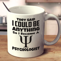 They Said I Could Be Anything So I Became A Psychologist
