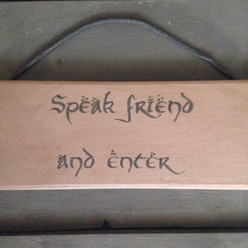 speak friend and enter. lord of the rings . wood sign gift.