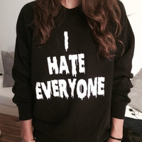 I hate everyone sweatshirt Black crewneck fangirls jumper funny saying fashion