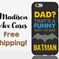 Dad? That's A Funny Way To Say Batman Phone Case