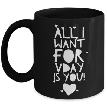 """All I Want For Valentine's Is - Black Valentines Day Gifts For Her - Husband Gifts From Wife - Couple Mugs Ceramic - 11"""" Black Vday For Coffee & Pen Mug"""