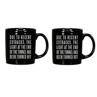 """Cutbacks - Twin Mug Set - """"Due to Recent Cutbacks, The Light at the End of the Tunnel Has Been Turned Off"""" - 2 Piece Set"""