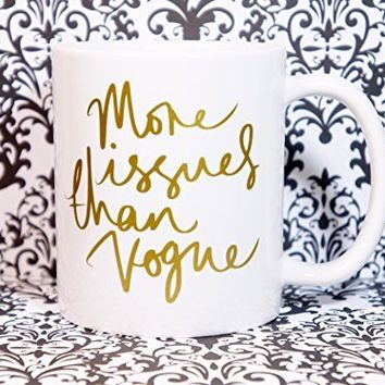 More Issues Than Vogue Coffee Mug. Ceramic Coffee Mug, 11 oz. Coffee Cup. Can be used as a Travel Mug.