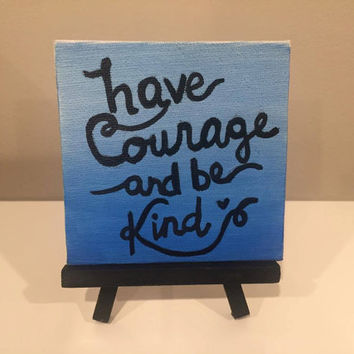 Have Courage and Be Kind Mini Easel Canvas
