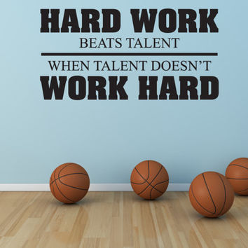 Hard work beats talent when talent doesn't work hard Vinyl Wall Decal (Interior & Exterior Available) - Sports Wall Vinyl, Hard Work Saying