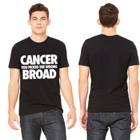Cancer You Picked The Wrong Broad T-shirt