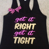 Get it RIGHT Get it TIGHT Racerback Tank
