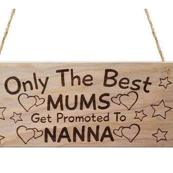 Only The Best Mums Get Promoted To Nanna Plaque Wood