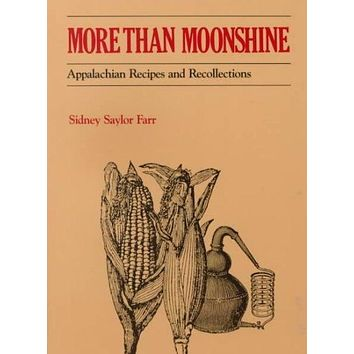 More Than Moonshine: Appalachina Recipes and Recollections: More Than Moonshine