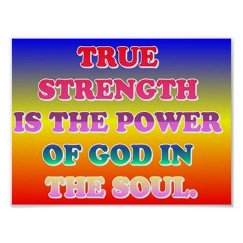 True Strength Is The Power Of God In The Soul. Poster