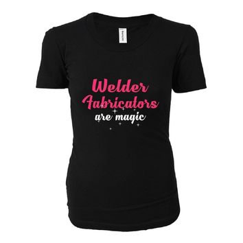 Welder Fabricators Are Magic. Awesome Gift - Ladies T-shirt