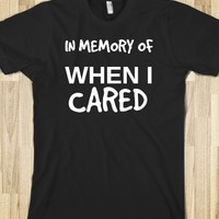 IN MEMORY OF WHEN I CARED BLACK TEE TSHIRT T SHIRT