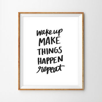 Wake Up Make Things Happen Repeat Hand Lettered Print