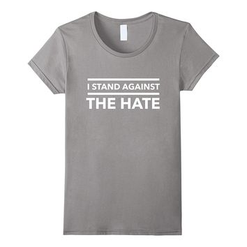 I stand against the hate fight racism anti Trump t-shirt