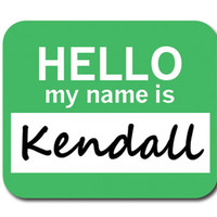 Kendall Hello My Name Is Mouse Pad