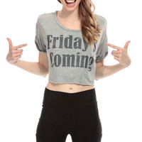Friday is Coming Crop Top
