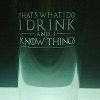 Game of Thrones, That's What I Do I Drink and I Know Things, Tyrion Lannister, Pint Glass, Beer Mug, Personalized Beer Mug, Birthday Gift