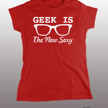 Geek is the new Sexy T-shirt - nerd, hot, sexy, geeks, girl next door, women, men, gift, funny tees, trends