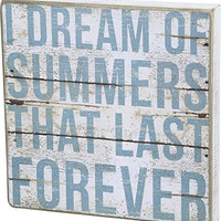 I Dream of Summers That Last Forever - Vintage Plank Board Beach Coastal Decor Box Sign - 12-in x 12-in