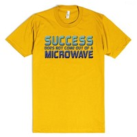 Success Does Not Come Out Of A Microwave | T-Shirt | SKREENED