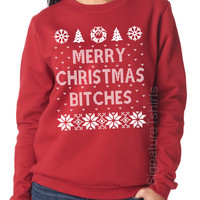 Ugly Christmas Sweater, Merry Christmas Bitches sweatshirt, Ugly sweater contest, 2015 Christmas sweater, Womens Mens Christmas Sweater