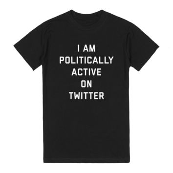 I AM POLITICALLY ACTIVE ON TWITTER