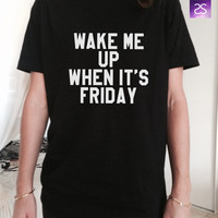 Wake me up when it's friday TShirt womens gifts girls tumblr funny slogan fangirls daughter gift cute birthday teens teenager bestfriends