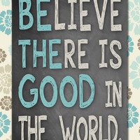 Instant Download! Believe There is Good in the World - Be the Good PDF Digital File 16x20 Poster Size Gray, Seafoam, Teal