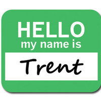 Trent Hello My Name Is Mouse Pad