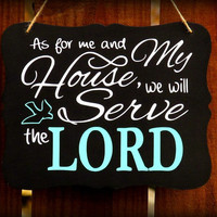 As for me and my house we will serve the LORD, Joshua 24:15, Christian Home Sign