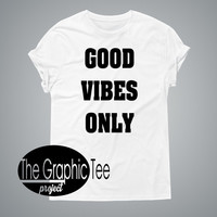 Good vibes only women tshirt, woman tshirts, good vibes shirt, good vibes tshirts, graphic woman tshirt, BLACK/WHITE tshirt