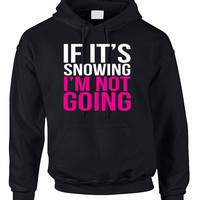 If its snowing Im not Going Women's Hoodies