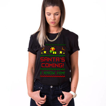 Santa's Coming I Know Him Shirt, Christmas Shirt, Santa's Coming Christmas Shirt, Christmas T-shirt, Santa is Coming I Know Him