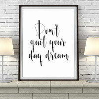 "PRINTABLE POSTER ""Don't Quit Your Day Dream"" Inspirational Print Typography Quote Motivational Poster Quote Print Wall Art Minimalist Decor"