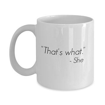 """That's What"" - She Funny Mug - Perfect Gift for Your Dad, Mom, Boyfriend, Girlfriend, or Friend - Proudly Made in the USA!"