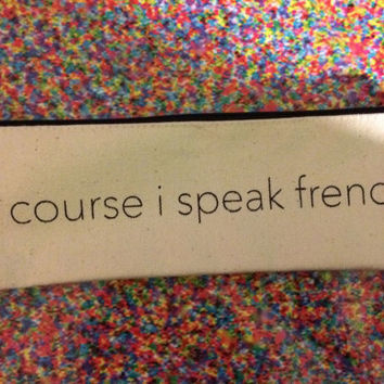 of course i speak french pouch